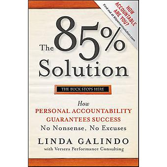 The 85% Solution - How Personal Accountability Guarantees Success - No