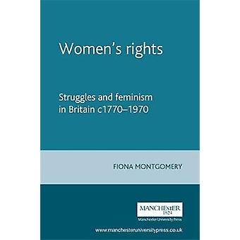 Women's Rights - Struggles and Feminism in Britain c1770-1970 by Fiona