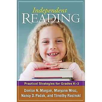 Independent Reading - Practical Strategies for Grades K-3 by Denise N.