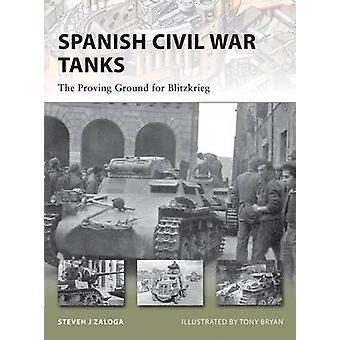 Spanish Civil War Tanks - The Proving Ground for Blitzkrieg by Steven