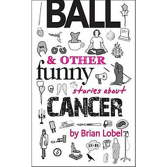 BALL & Other Funny Stories About Cancer by Brian Lobel - 978184943168