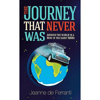 The Journey That Never Was - Around the World in a Mini in the Early 1