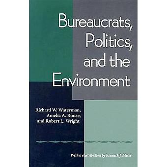 Bureaucrates - Politics and the Environment by Richard W. Waterman - R