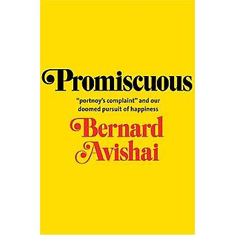 Promiscuous -  -Portnoy's Complaint - and Our Doomed Pursuit of Happines