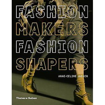 Fashion Makers - Fashion Shapers - The Essential Guide to Fashion by T