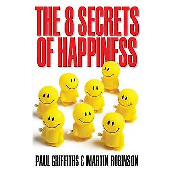 The 8 Secrets of Happiness by Martin Robinson - Paul Griffiths - 9780