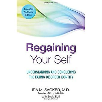 Regaining Your Self: Understanding and Conquering the Eating Disorder Identity