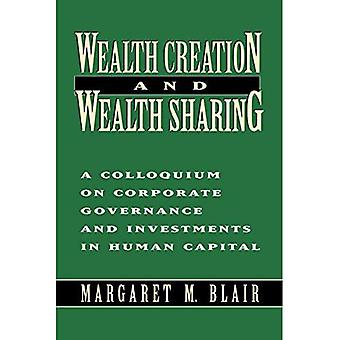 Wealth Creation and Wealth Sharing: Colloquium on Corporate Governance and Investments in Human Capital