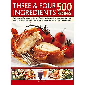 Three & Four Ingredients 500 Recipes: Delicious, No-Fuss Dishes Using Just Four Ingredients or Less, from Breakfasts...