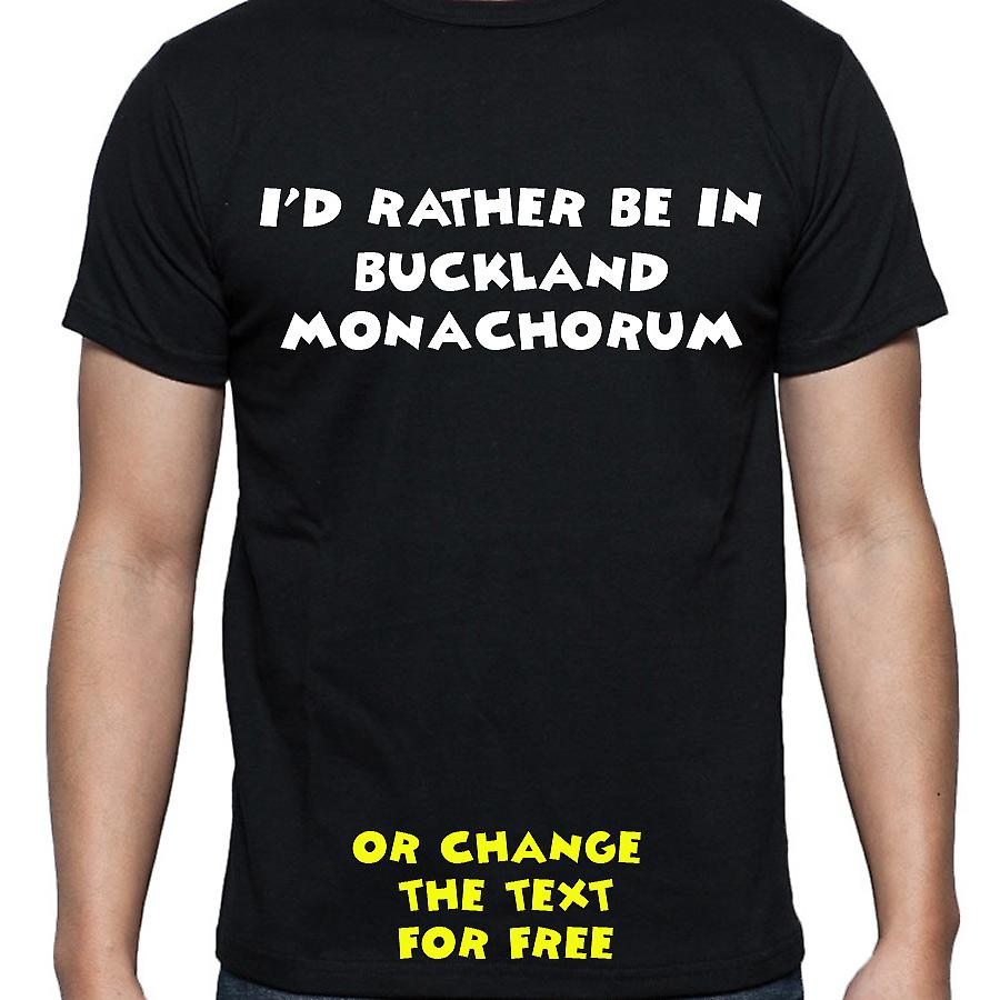 I'd Rather Be In Buckland monachorum Black Hand Printed T shirt