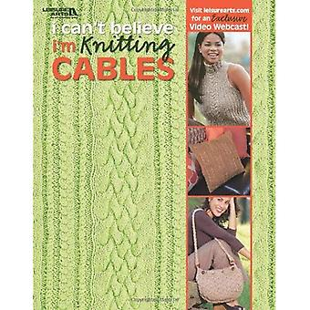 I Can't Believe I'm Knitting Cables ( Leisure Arts #4281)