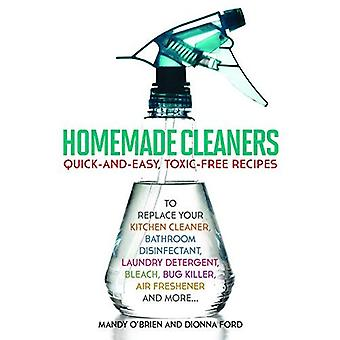Hemmagjord rengöringsmedel: Snabb och enkel, giftfri recept att ersätta ditt kök renare, badrum desinfektionsmedel...