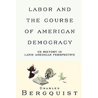 Labor and the Course of American Democracy: US History in Latin American Perspective (Haymarket)