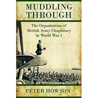 Muddling Through: The Organisation of British Army Chaplaincy in World War One (Helion Studies in Military History)