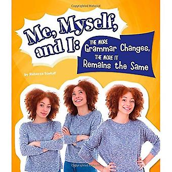 Me, Myself, and I--The More Grammar Changes, the More It Remains the Same (Why Do We Say That!)