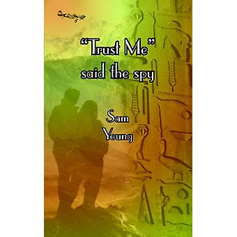 Trust Me Said the Spy by Young & Sam