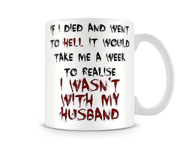 Decorative Writing A Week To Realise I Wasn't With My Husband Printed Mug