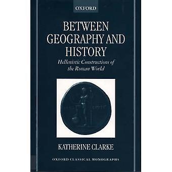 Tra geografia e storia ellenistica costruzioni del mondo romano di Clarke & Katherine