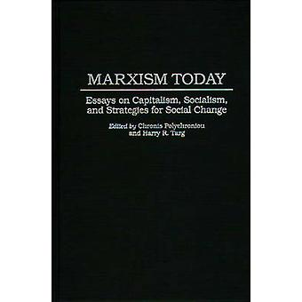 Marxism Today Essays on Capitalism Socialism and Strategies for Social Change by Polychroniou & Polychronis