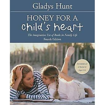 Honey for a Childs Heart The Imaginative Use of Books in Family Life by Hunt & Gladys