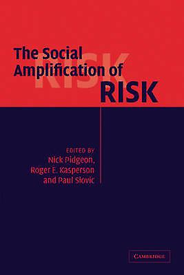 The Social Amplification of Risk by Pidgeon & Nick