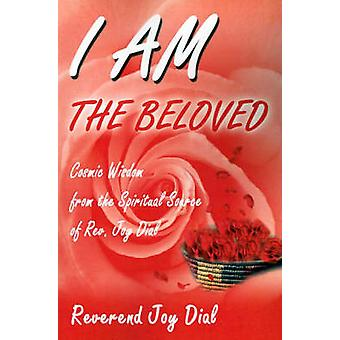 I Am the Beloved Cosmic Wisdom from the Spiritual Source of Rev. Joy Dial by Dial & Joy