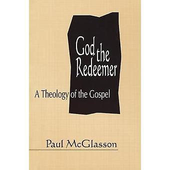 Gud Återlösare A teologin av evangeliet av McGlasson & Paul