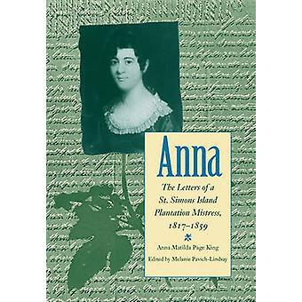 Anna Letters of a St Simons Island Plantation Mistress 18171859 by PavichLindsay & Melanie
