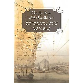 Sul bordo di la Georgia coloniale dei Caraibi e il britannico mondo Atlantico da Pressly & Paul M.