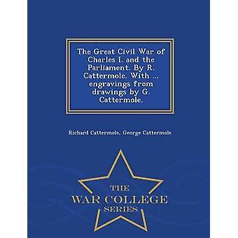La grande guerra civile di Charles I. e il Parlamento. Di R. Cattermole. Con... incisioni da disegni di G. Cattermole.  Serie di guerra College di Cattermole & Richard