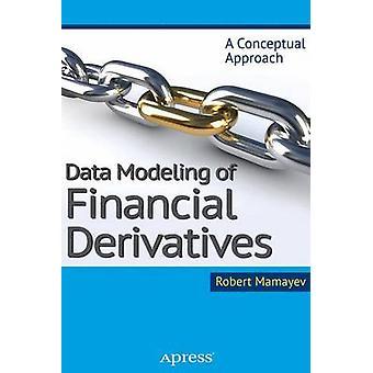 Data Modeling of Financial Derivatives A Conceptual Approach by Mamayev & Robert