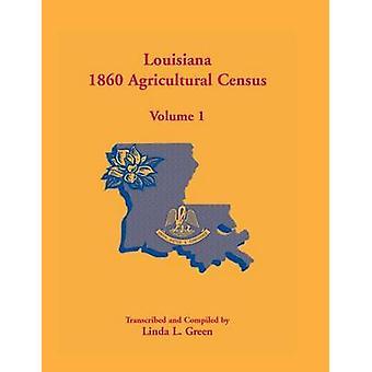 Louisiana 1860 Landwirtschaftszählung Band 1 von Green & Linda L.