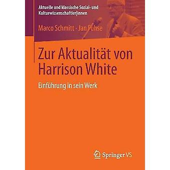 Zur Aktualitt von Harrison White  Einfhrung in sein Werk by Schmitt & Marco