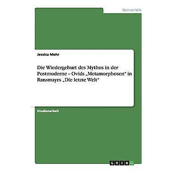 Die Wiedergeburt des Mythos i der Postmoderne Ovids Metamorphosen i Ransmayrs Die letzte Welt av Mohr & Jessica