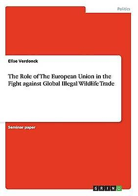The Role of The European Union in the Fight against Global Illegal Wildlife Trade by Verdonck & Elise
