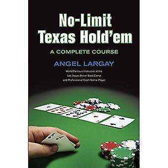 No Limit Texas Hold 'em: A Complete Course