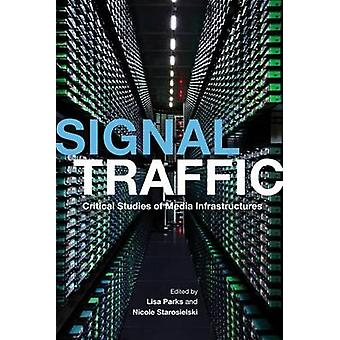 Signal Traffic - Critical Studies of Media Infrastructures by Lisa Par