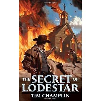 The Secret of Lodestar by Tim Champlin - 9780425246573 Book