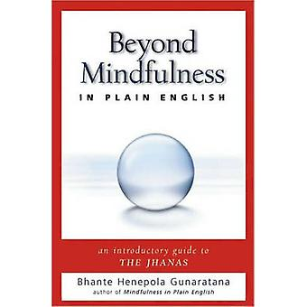 Beyond Mindfulness in Plain English - An Introductory Guide to Deeper