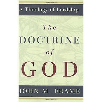 The Doctrine of God by John M Frame - 9780875522630 Book