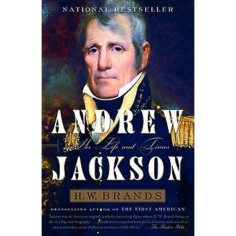 Andrew Jackson - His Life and Times by H W Brands - 9781400030729 Book
