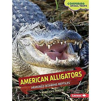 American Alligators - Armored Roaring Reptiles by Rebecca E Hirsch - 9
