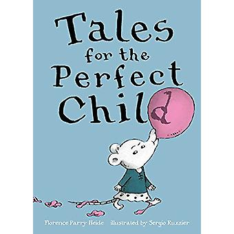 Tales for the Perfect Child by Florence Parry Heide - 9781481463805 B