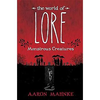 The World of Lore - Monstrous Creatures by Aaron Mahnke - 978152479796
