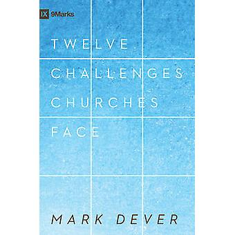 12 Challenges Churches Face (New redesigned edition) by Mark Dever -