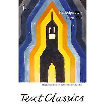 Tourmaline by Randolph Stow - Gabrielle Carey - 9781925240306 Book