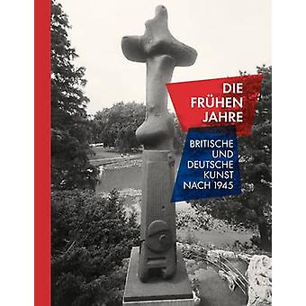 Those Early Years - British and German Art After 1945 by Arie Hartog -