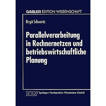 Parallelverarbeitung in Rechnernetzen und betriebswirtschaftliche Planung by Schwartz & Birgit