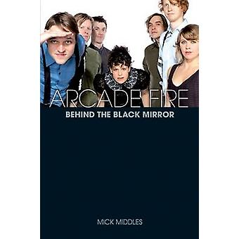 Arcade Fire A Biography by Middles & Mick