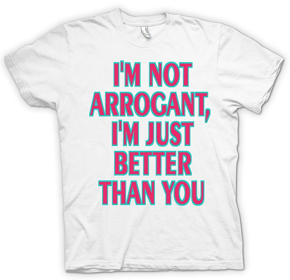 Womens T-shirt - I'M NOT ARROGANT, I'M JUST BETTER THAN YOU